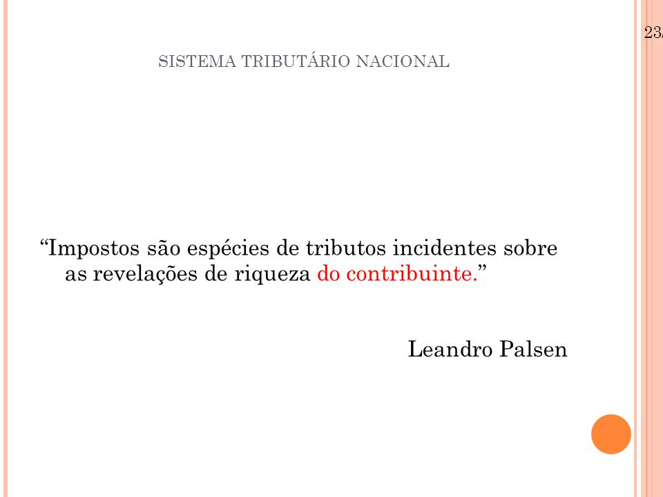 """SISTEMA TRIBUTÁRIO NACIONAL """"Impostos são espécies de tributos incidentes sobre as revelações de riqueza do contribuinte."""" Leandro Palsen 23/08/12"""