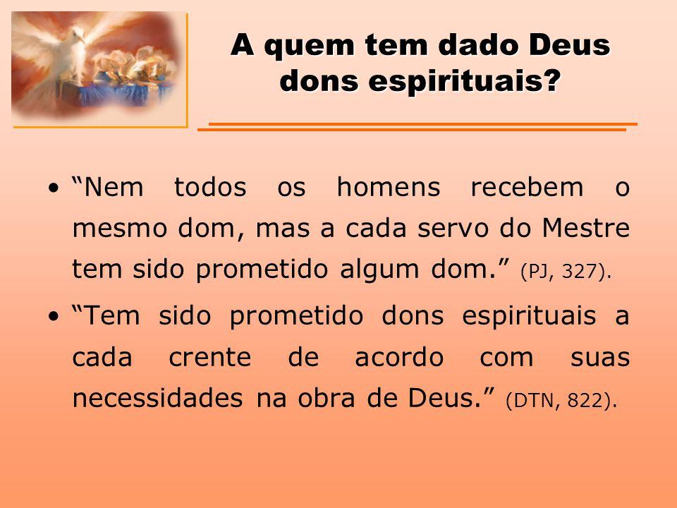 """A quem tem dado Deus dons espirituais? """"Nem todos os homens recebem o mesmo dom, mas a cada servo do Mestre tem sido prometido algum dom."""" (PJ, 327)."""