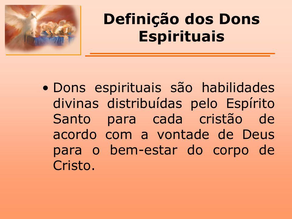 Definição dos Dons Espirituais Dons espirituais são habilidades divinas distribuídas pelo Espírito Santo para cada cristão de acordo com a vontade de
