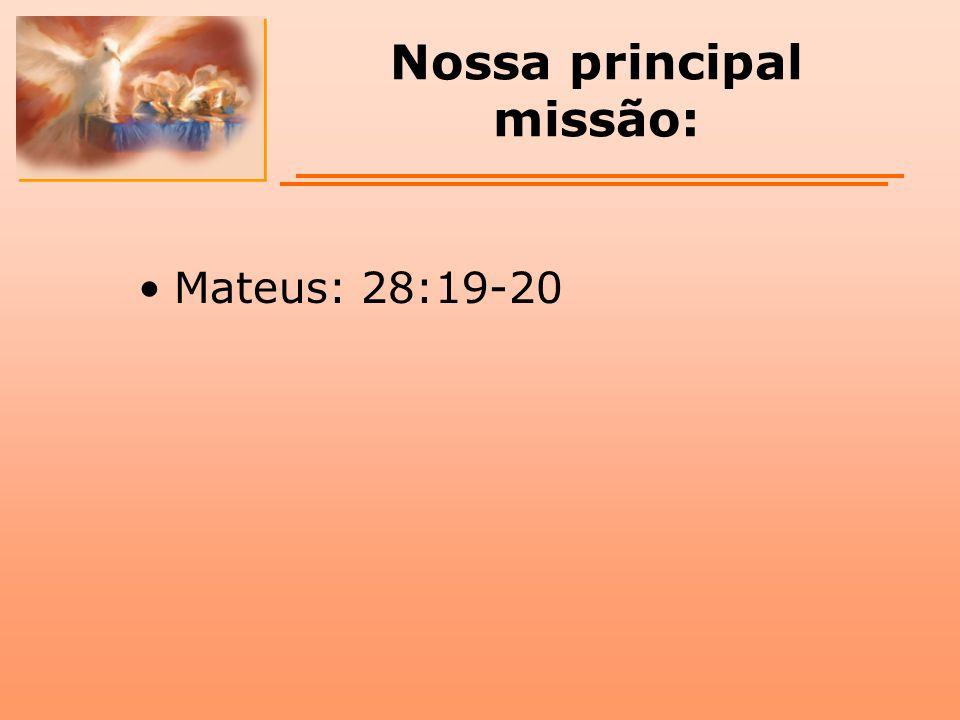 Nossa principal missão: Mateus: 28:19-20