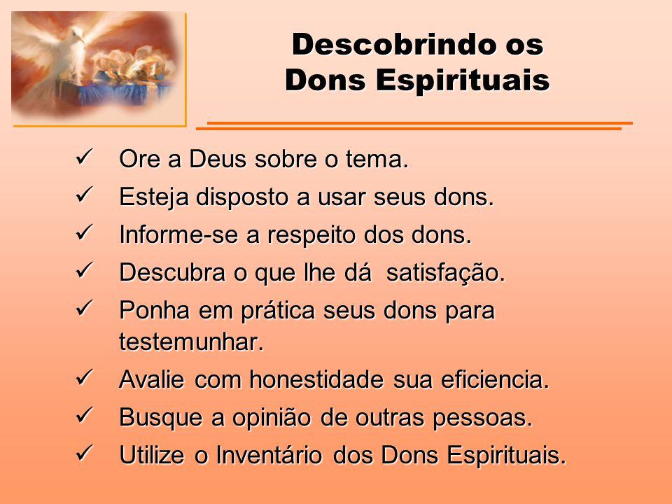 Descobrindo os Dons Espirituais Ore a Deus sobre o tema. Ore a Deus sobre o tema. Esteja disposto a usar seus dons. Esteja disposto a usar seus dons.