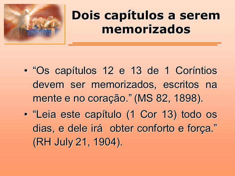 """Dois capítulos a serem memorizados """"Os capítulos 12 e 13 de 1 Coríntios devem ser memorizados, escritos na mente e no coração."""" (MS 82, 1898).""""Os capí"""
