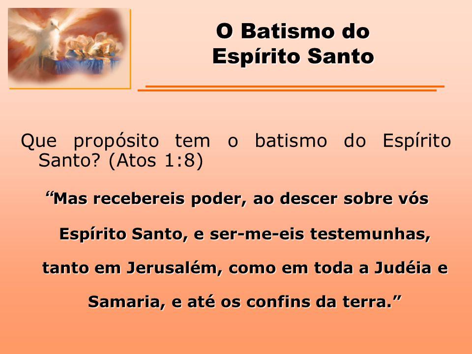 """O Batismo do Espírito Santo Que propósito tem o batismo do Espírito Santo? (Atos 1:8) """" Mas recebereis poder, ao descer sobre vós Espírito Santo, e se"""