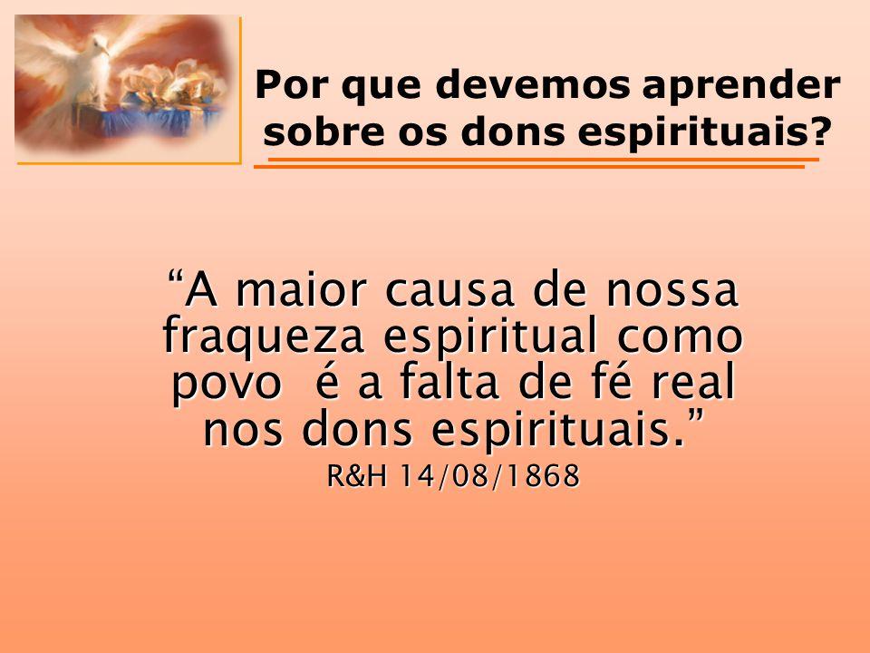 """""""A maior causa de nossa fraqueza espiritual como povo é a falta de fé real nos dons espirituais."""" R&H 14/08/1868 Por que devemos aprender sobre os don"""