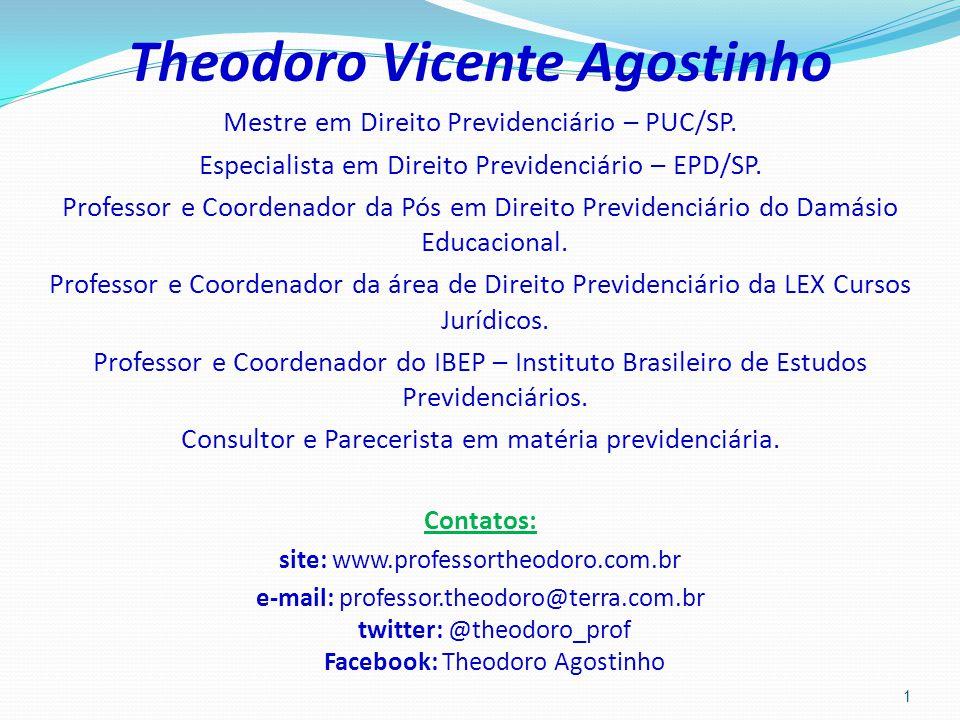 Theodoro Vicente Agostinho Mestre em Direito Previdenciário – PUC/SP.
