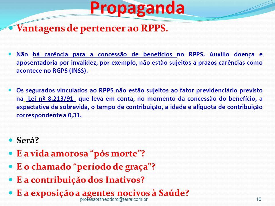 Propaganda Vantagens de pertencer ao RPPS.Não há carência para a concessão de benefícios no RPPS.