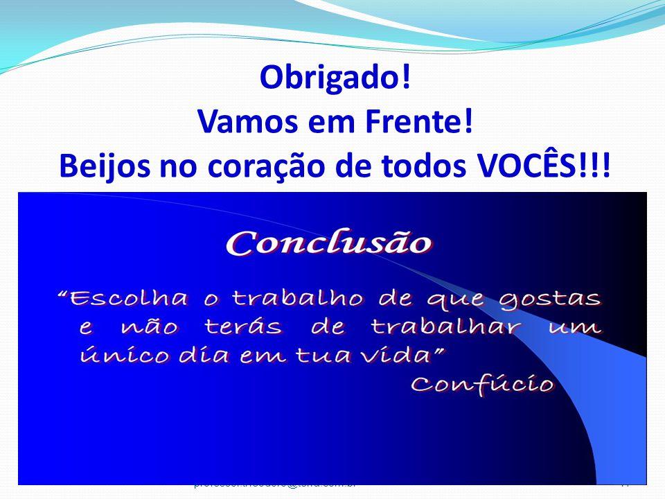 Obrigado! Vamos em Frente! Beijos no coração de todos VOCÊS!!! professor.theodoro@terra.com.br17