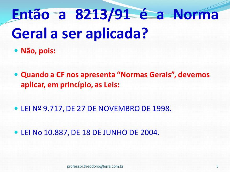 Então a 8213/91 é a Norma Geral a ser aplicada.