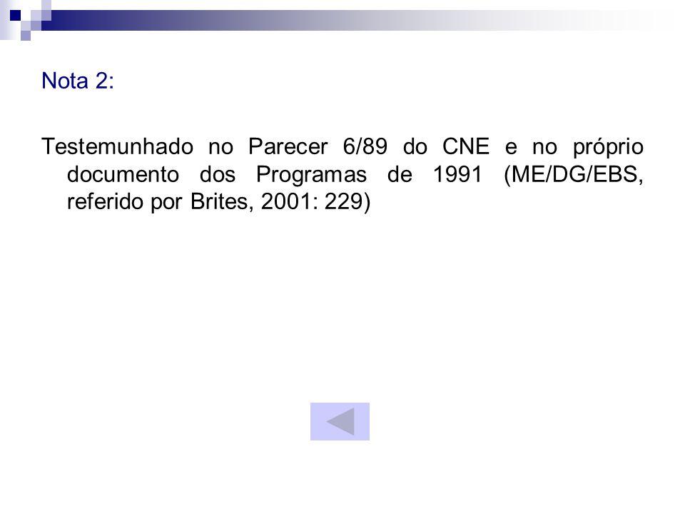 Nota 2: Testemunhado no Parecer 6/89 do CNE e no próprio documento dos Programas de 1991 (ME/DG/EBS, referido por Brites, 2001: 229)