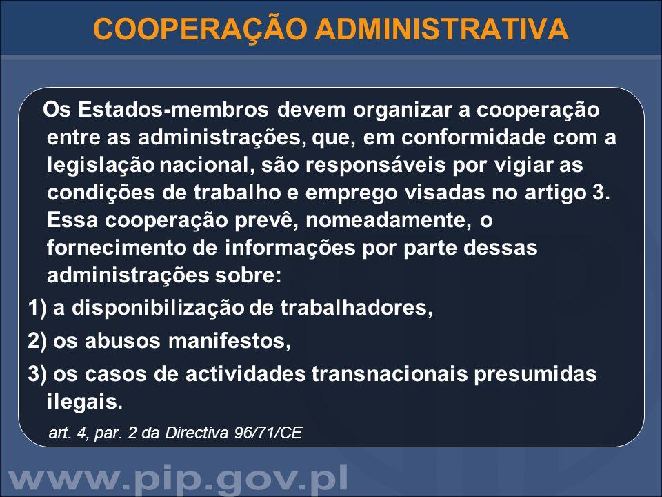 COOPERAÇÃO ADMINISTRATIVA Os Estados-membros devem organizar a cooperação entre as administrações, que, em conformidade com a legislação nacional, são responsáveis por vigiar as condições de trabalho e emprego visadas no artigo 3.