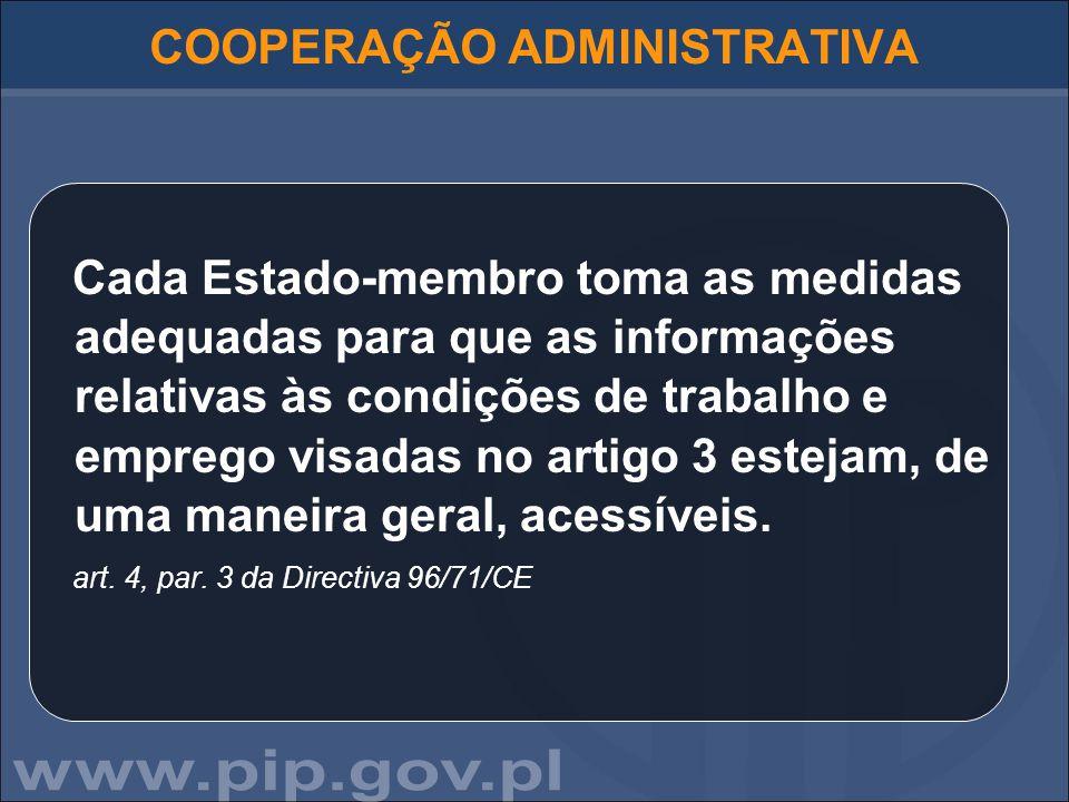 COOPERAÇÃO ADMINISTRATIVA Cada Estado-membro toma as medidas adequadas para que as informações relativas às condições de trabalho e emprego visadas no
