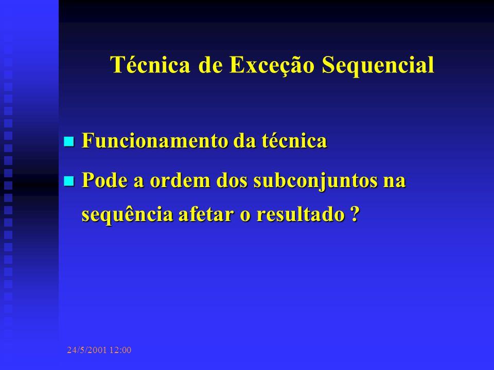 24/5/2001 12:00 Técnica de Exceção Sequencial Funcionamento da técnica Funcionamento da técnica Pode a ordem dos subconjuntos na sequência afetar o resultado .