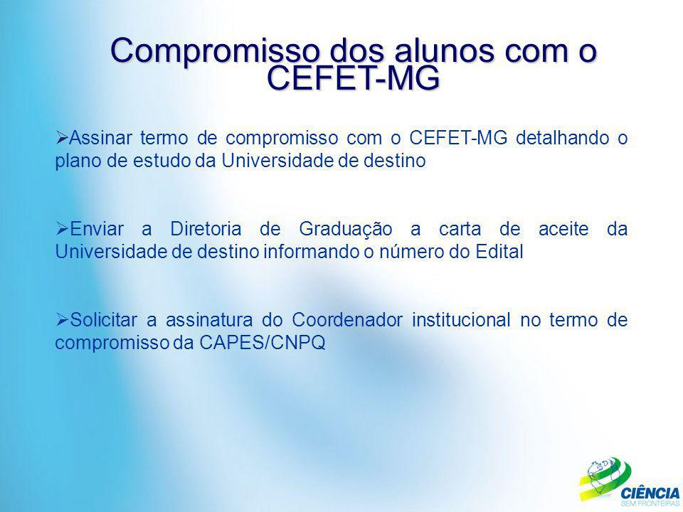 Compromisso dos alunos com o CEFET-MG  Assinar termo de compromisso com o CEFET-MG detalhando o plano de estudo da Universidade de destino  Enviar a