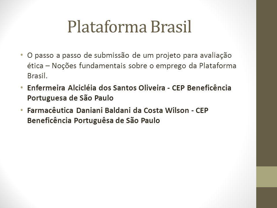 Plataforma Brasil O passo a passo de submissão de um projeto para avaliação ética – Noções fundamentais sobre o emprego da Plataforma Brasil.