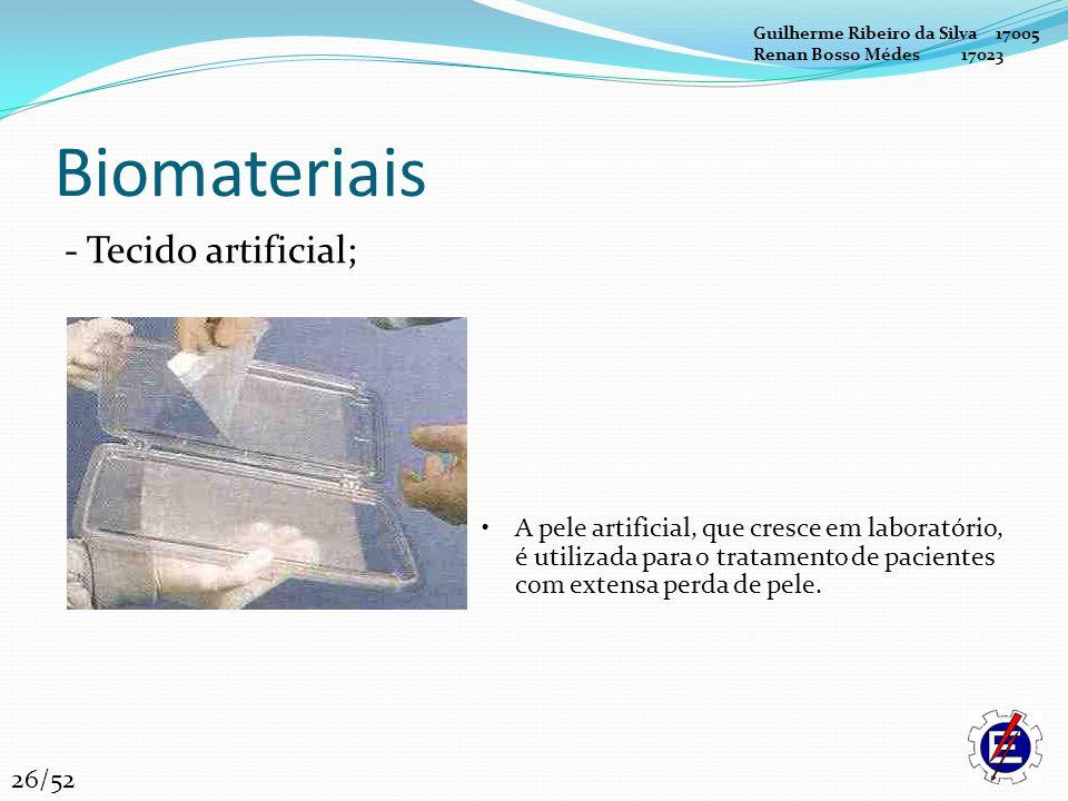Biomateriais - Tecido artificial; A pele artificial, que cresce em laboratório, é utilizada para o tratamento de pacientes com extensa perda de pele.
