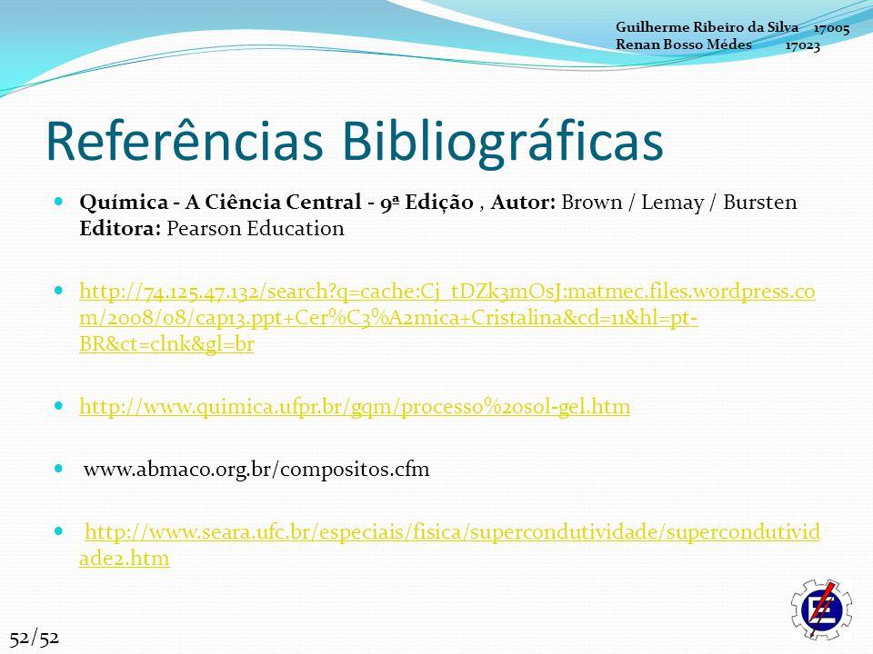 Referências Bibliográficas Química - A Ciência Central - 9ª Edição, Autor: Brown / Lemay / Bursten Editora: Pearson Education http://74.125.47.132/sea