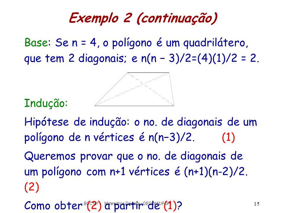 Exemplo 2 (continuação) Base: Se n = 4, o polígono é um quadrilátero, que tem 2 diagonais; e n(n − 3)/2=(4)(1)/2 = 2. Indução: Hipótese de indução: o