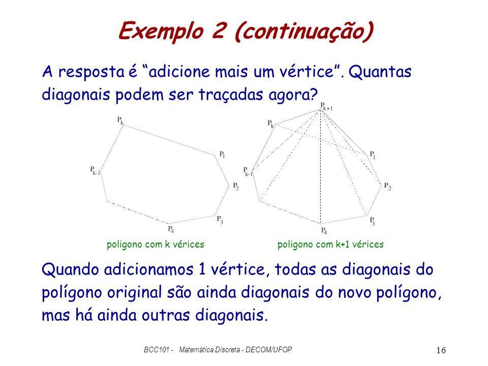 """Exemplo 2 (continuação) A resposta é """"adicione mais um vértice"""". Quantas diagonais podem ser traçadas agora? Quando adicionamos 1 vértice, todas as di"""