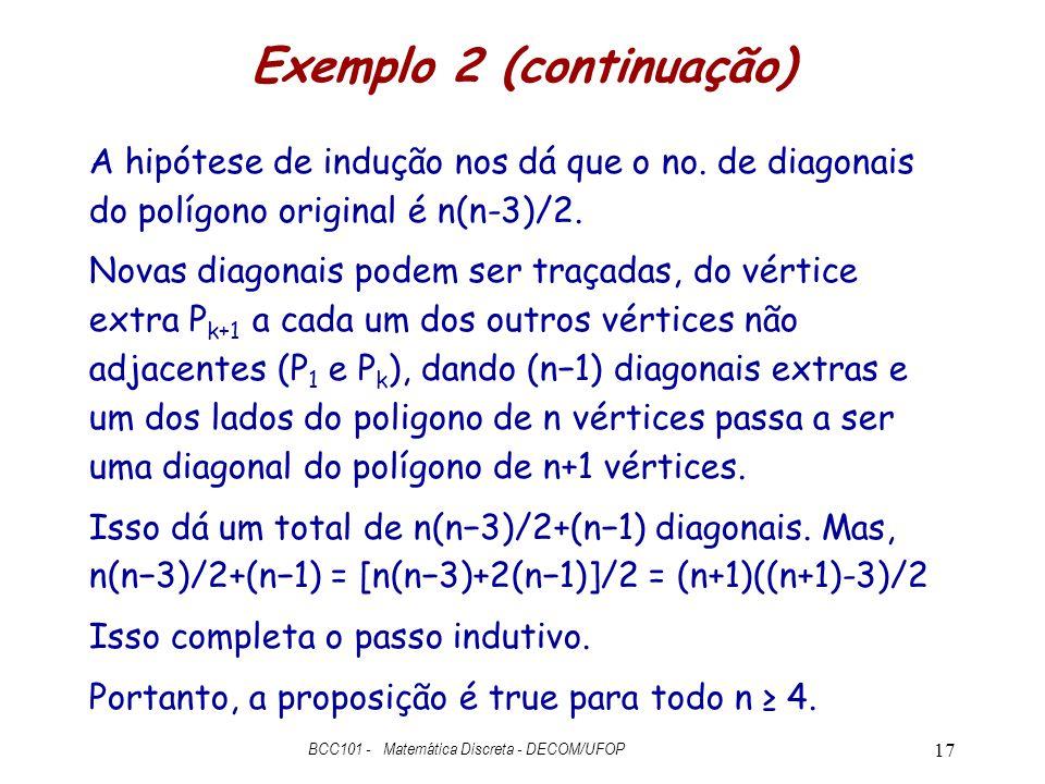 Exemplo 2 (continuação) A hipótese de indução nos dá que o no. de diagonais do polígono original é n(n-3)/2. Novas diagonais podem ser traçadas, do vé