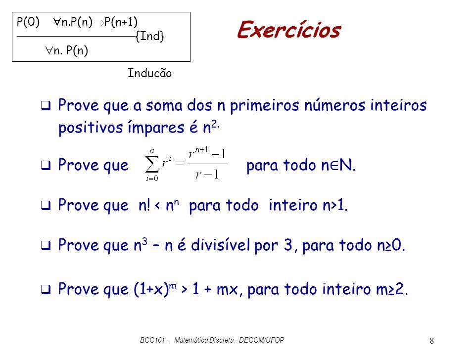 Exercícios  Prove que a soma dos n primeiros números inteiros positivos ímpares é n 2.  Prove que para todo n ∈ N.  Prove que n! 1.  Prove que n 3