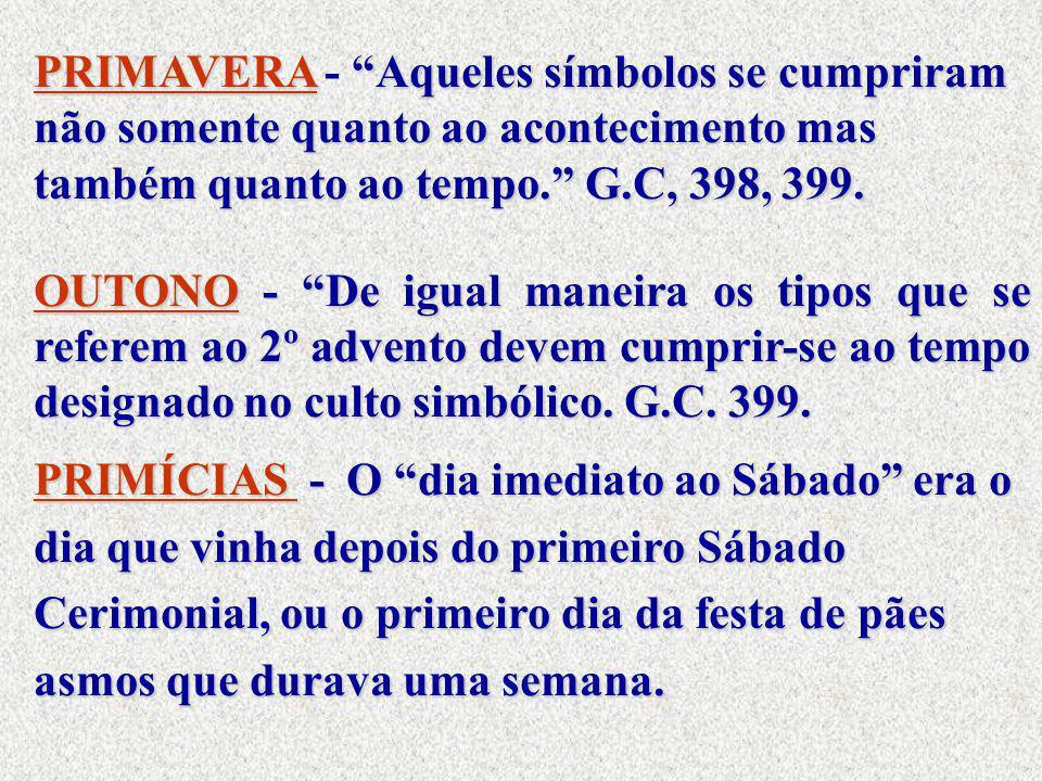 """PRIMAVERA""""Aqueles símbolos se cumpriram não somente quanto ao acontecimento mas também quanto ao tempo."""" G.C, 398, 399. PRIMAVERA - """"Aqueles símbolos"""