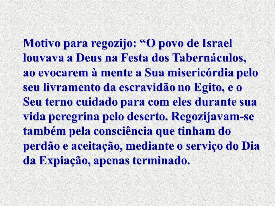 """Motivo para regozijo: """"O povo de Israel louvava a Deus na Festa dos Tabernáculos, ao evocarem à mente a Sua misericórdia pelo seu livramento da escrav"""