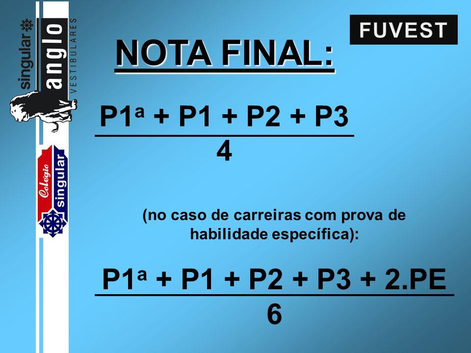 NOTA FINAL: P1 a + P1 + P2 + P3 4 (no caso de carreiras com prova de habilidade específica): P1 a + P1 + P2 + P3 + 2.PE 6
