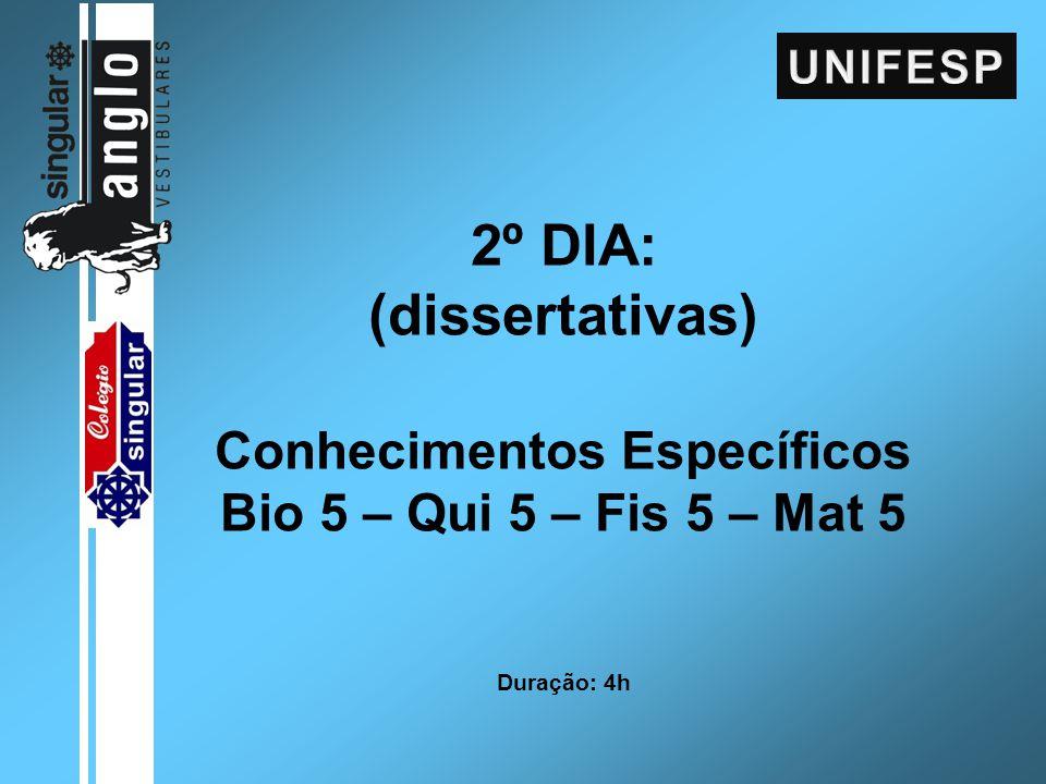 2º DIA: (dissertativas) Conhecimentos Específicos Bio 5 – Qui 5 – Fis 5 – Mat 5 Duração: 4h