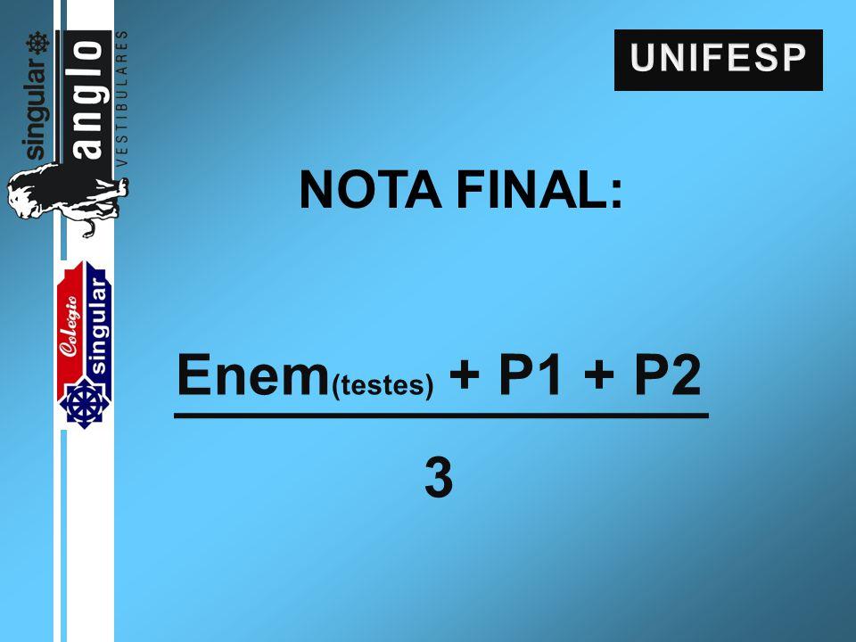 Enem (testes) + P1 + P2 3 NOTA FINAL: