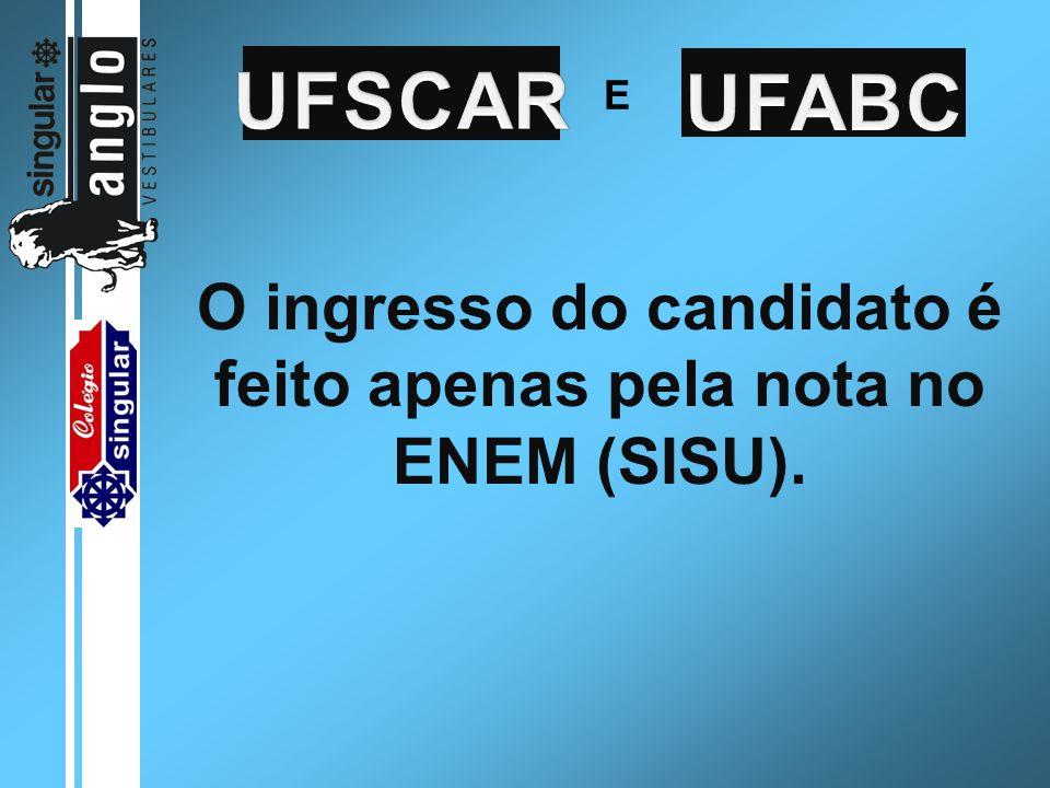 O ingresso do candidato é feito apenas pela nota no ENEM (SISU). E