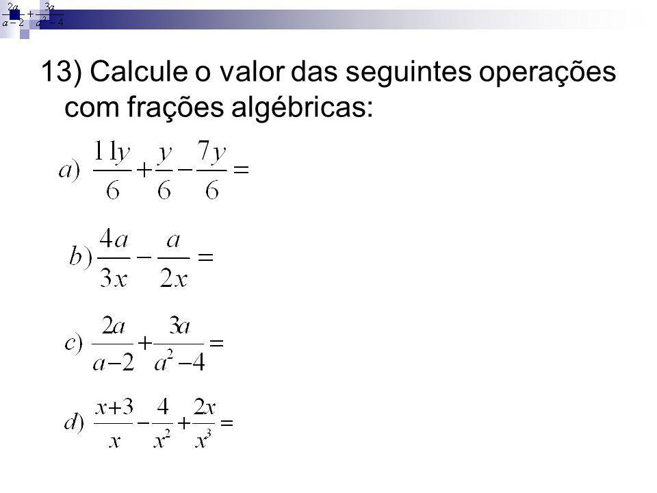 13) Calcule o valor das seguintes operações com frações algébricas: