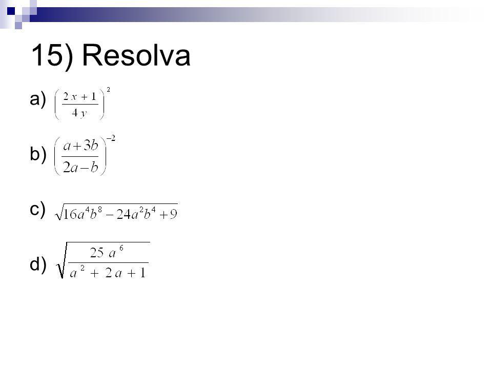 15) Resolva a) b) c) d)