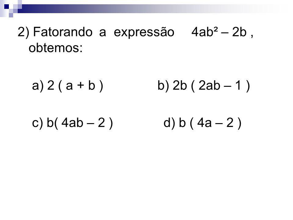 3) O valor da expressão x² y + x y², em que x y = 4 e x + y = 5 é: a) 55 b) 60 c) 20 d) 11