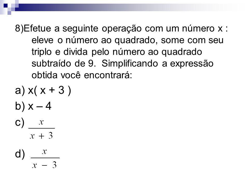8)Efetue a seguinte operação com um número x : eleve o número ao quadrado, some com seu triplo e divida pelo número ao quadrado subtraído de 9. Simpli
