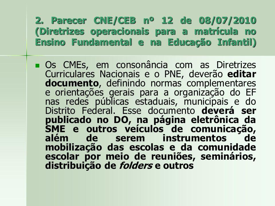 2. Parecer CNE/CEB nº 12 de 08/07/2010 (Diretrizes operacionais para a matrícula no Ensino Fundamental e na Educação Infantil) Os CMEs, em consonância