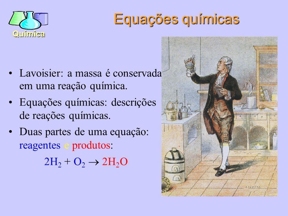 Química Lavoisier: a massa é conservada em uma reação química.