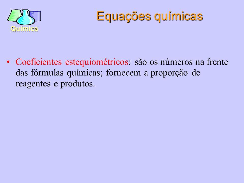 Química Coeficientes estequiométricos: são os números na frente das fórmulas químicas; fornecem a proporção de reagentes e produtos.