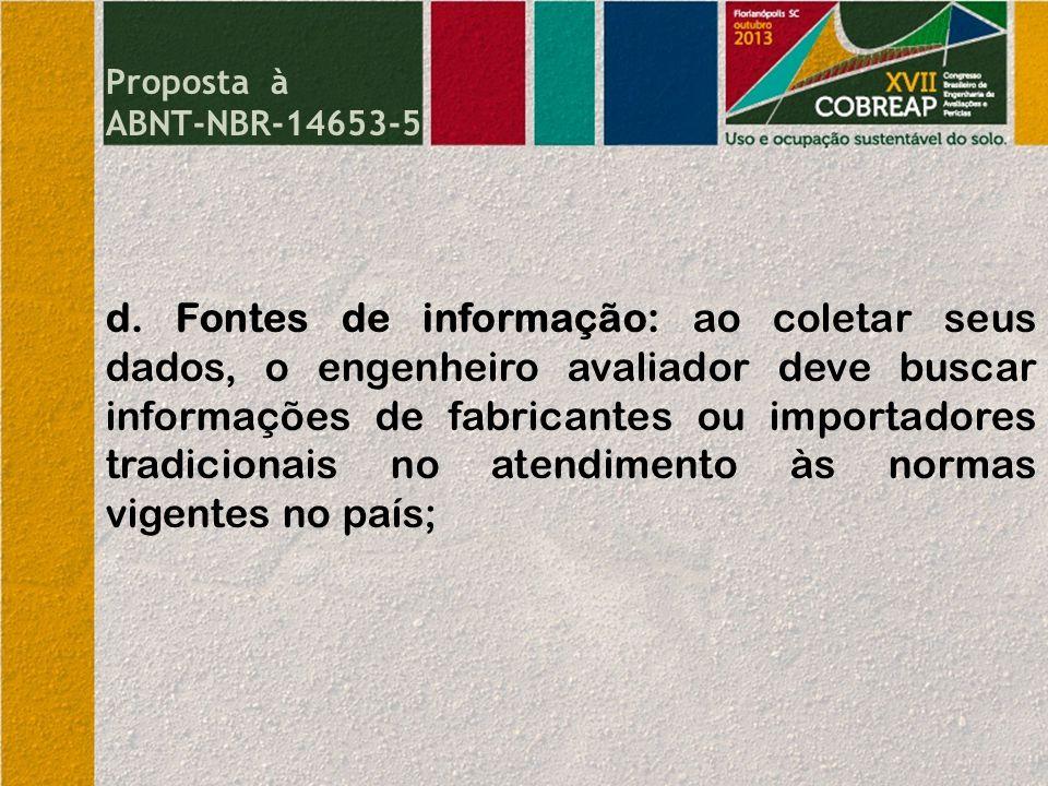 Proposta à ABNT-NBR-14653-5 d. Fontes de informação: ao coletar seus dados, o engenheiro avaliador deve buscar informações de fabricantes ou importado