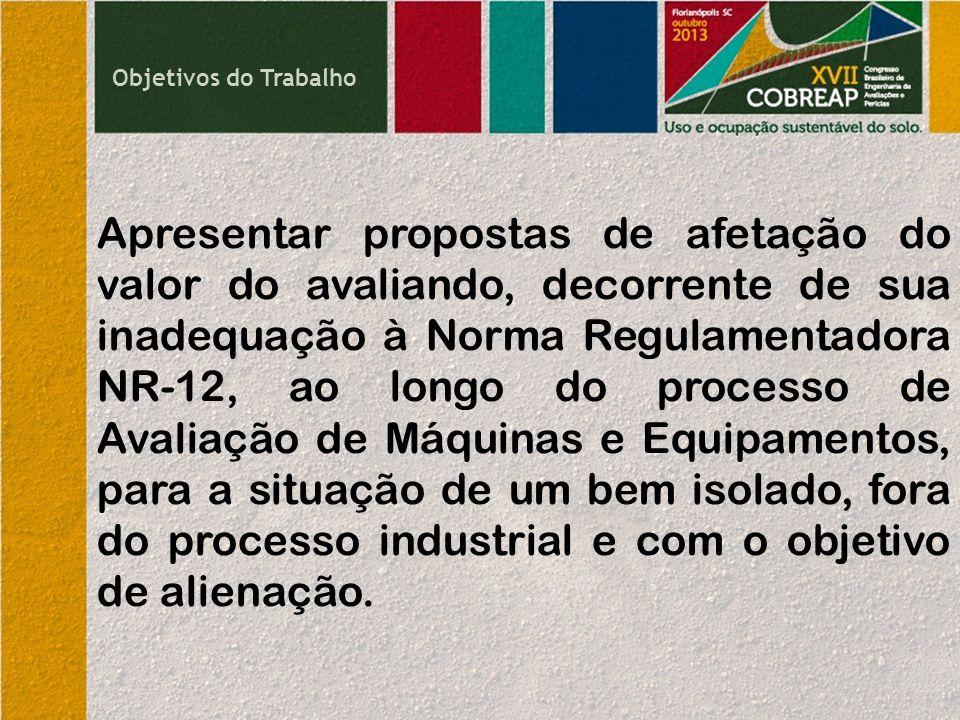 Objetivos do Trabalho Apresentar propostas de afetação do valor do avaliando, decorrente de sua inadequação à Norma Regulamentadora NR-12, ao longo do