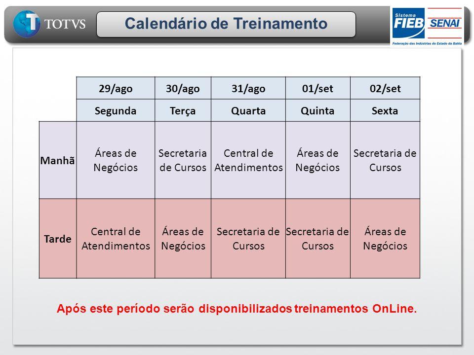 Calendário de Treinamento 29/ago30/ago31/ago01/set02/set SegundaTerçaQuartaQuintaSexta Manhã Áreas de Negócios Secretaria de Cursos Central de Atendim