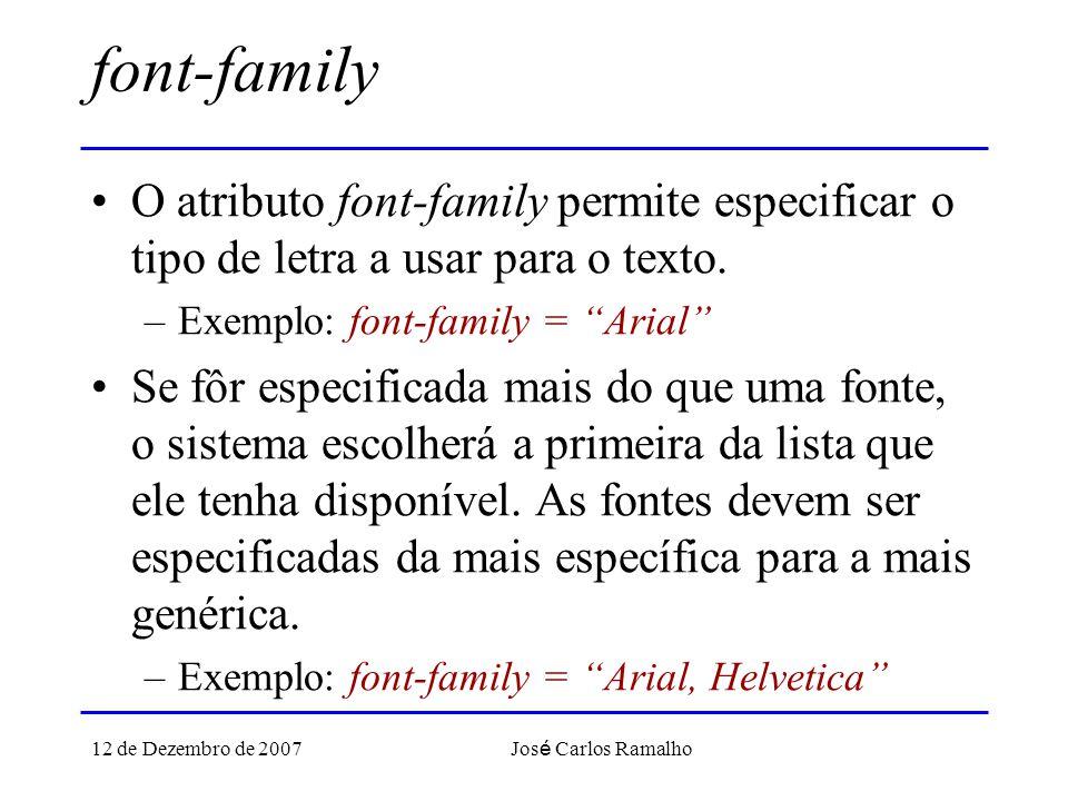 12 de Dezembro de 2007 Jos é Carlos Ramalho font-family O atributo font-family permite especificar o tipo de letra a usar para o texto.