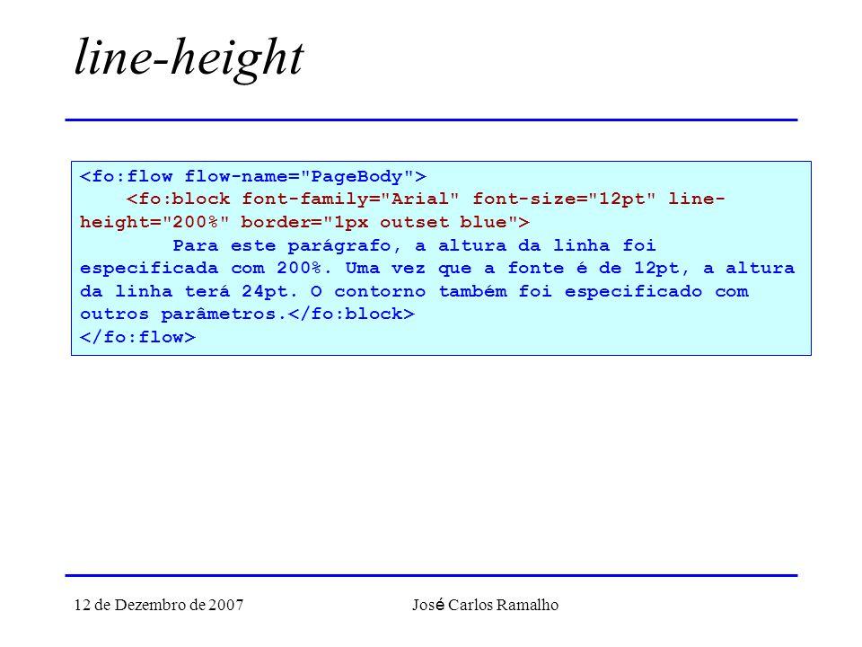 12 de Dezembro de 2007 Jos é Carlos Ramalho line-height Para este parágrafo, a altura da linha foi especificada com 200%. Uma vez que a fonte é de 12p