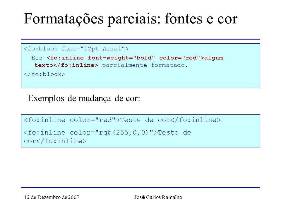 12 de Dezembro de 2007 Jos é Carlos Ramalho Formatações parciais: fontes e cor Eis algum texto parcialmente formatado. Exemplos de mudança de cor: Tes