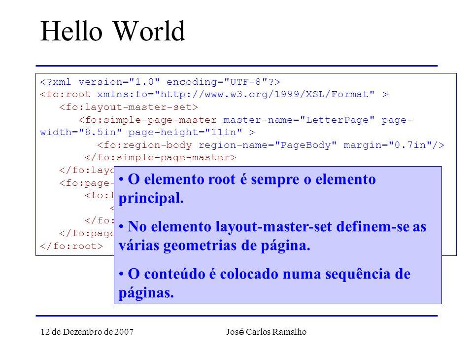 12 de Dezembro de 2007 Jos é Carlos Ramalho Hello World Hello World O elemento root é sempre o elemento principal. No elemento layout-master-set defin