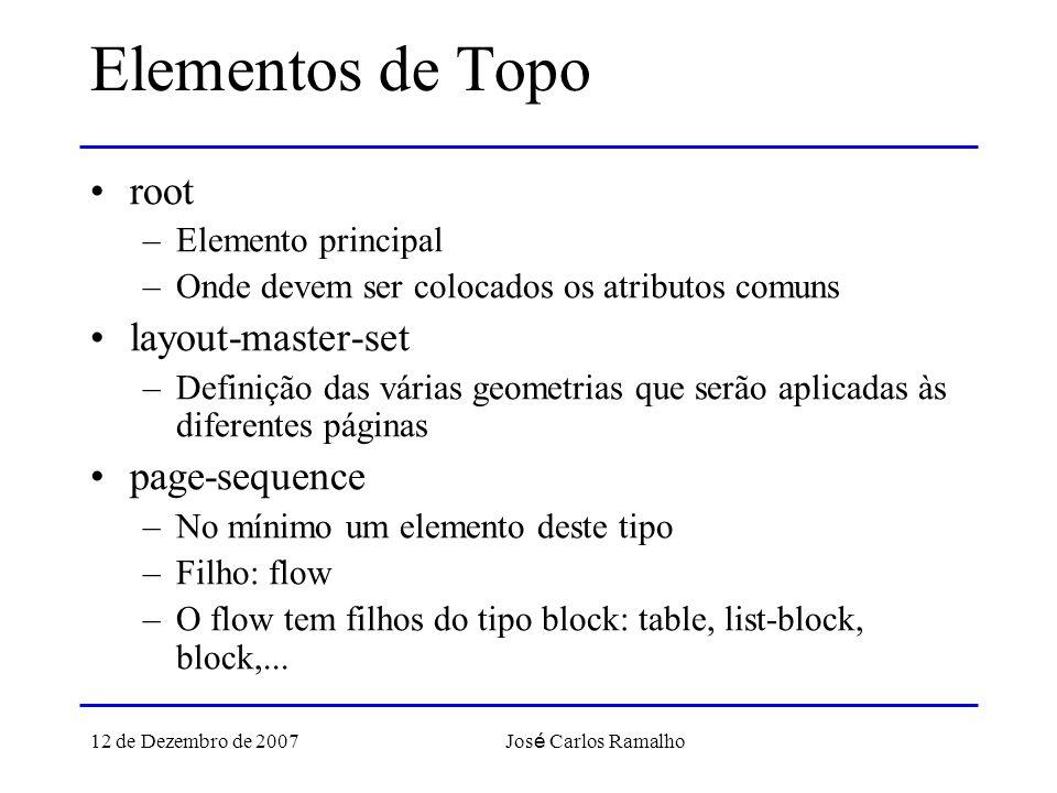12 de Dezembro de 2007 Jos é Carlos Ramalho Elementos de Topo root –Elemento principal –Onde devem ser colocados os atributos comuns layout-master-set