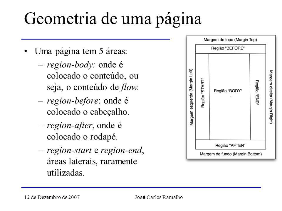 12 de Dezembro de 2007 Jos é Carlos Ramalho Geometria de uma página Uma página tem 5 áreas: –region-body: onde é colocado o conteúdo, ou seja, o conteúdo de flow.