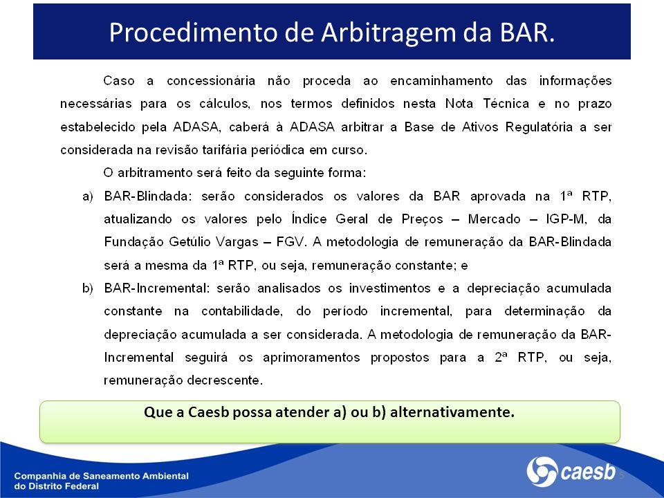 5 Procedimento de Arbitragem da BAR.Que a Caesb possa atender a) ou b) alternativamente.