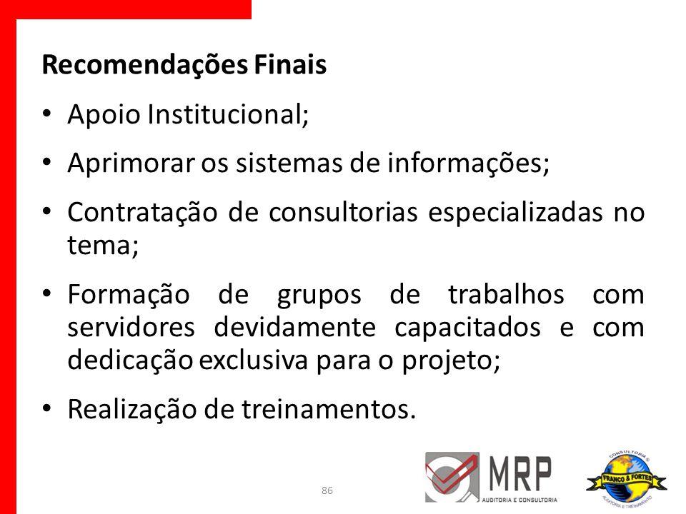 Recomendações Finais Apoio Institucional; Aprimorar os sistemas de informações; Contratação de consultorias especializadas no tema; Formação de grupos