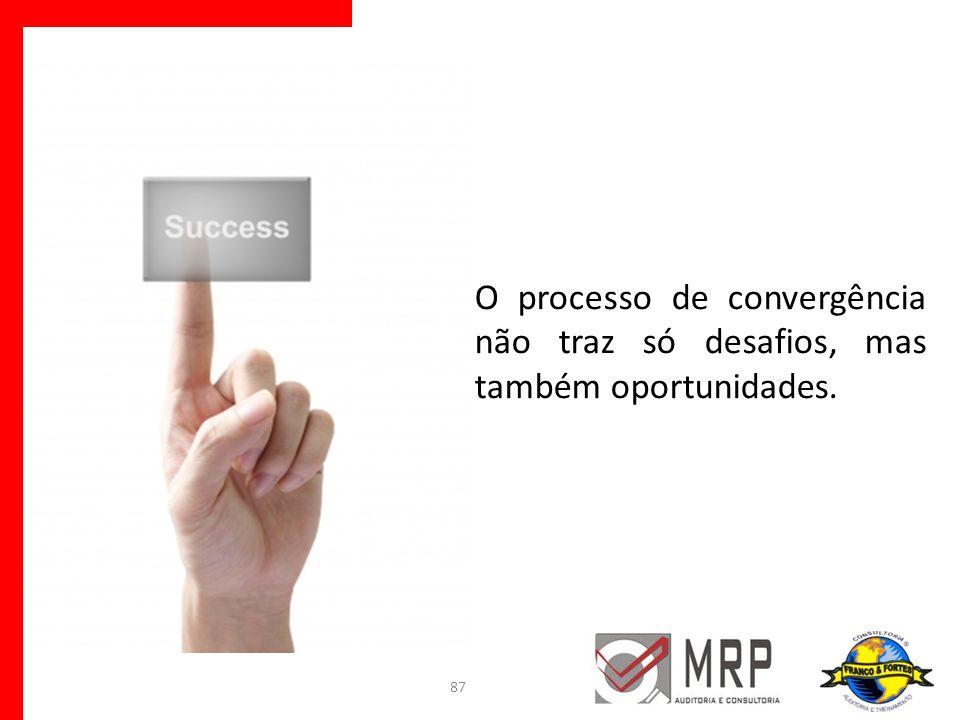O processo de convergência não traz só desafios, mas também oportunidades. 87