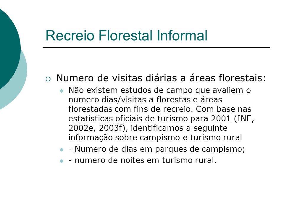 Recreio Florestal Informal  Numero de visitas diárias a áreas florestais: Não existem estudos de campo que avaliem o numero dias/visitas a florestas